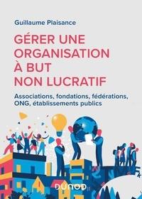 Guillaume Plaisance - Gérer une organisation à but non lucratif - Associations, fondations, fédérations, ONG, établissements publics.