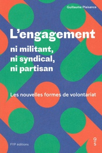 Guillaume Plaisance - L'engagement : ni militant, ni syndical, ni partisan - Les nouvelles formes de volontariat.