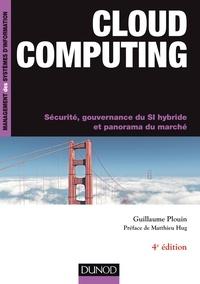 Guillaume Plouin - Cloud computing, 4e ed - Sécurité, gouvernance du SI hybride et panorama du marché.