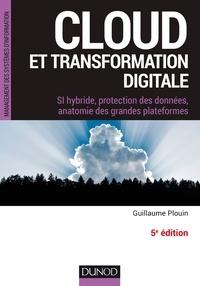 Guillaume Plouin - Cloud et transformation digitale - 5e éd - SI hybride, protection des données, anatomie des grandes plateformes.