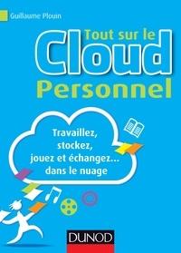 Guillaume Plouin - Tout sur le Cloud Personnel - Travaillez, stockez, jouez et échangez... dans le nuage.