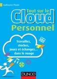 Guillaume Plouin - Tout sur le Cloud personnel - Travaillez, stockez, jouez et échangez dans le nuage.