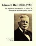 Guillaume Poisson et Michel Schlup - Edouard Rott (1854-1924) - Un diplomate neuchâtelois au service de l'histoire des relations franco-suisses.