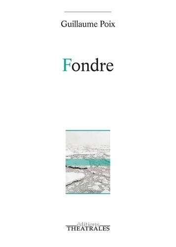 Guillaume Poix - Fondre - Partition ouverte pour des jeunes gens qui ont froid.