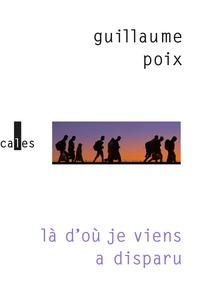 Guillaume Poix - Là d'où je viens a disparu.