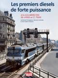 Guillaume Pourageaux et Bernard Collardey - Les premiers diesels de forte puissance - A1A-A1A 68000/500, BB 69000et CC 70000.