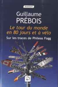 Guillaume Prébois - Le tour du monde en 80 jours et à vélo - Sur les traces de Phileas Fogg.