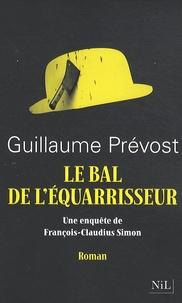 Guillaume Prévost - Le bal de l'Equarrisseur - Une enquête de François-Claudius Simon.