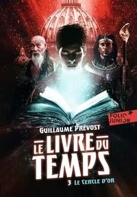 Guillaume Prévost - Le livre du temps Tome 3 : Le cercle d'or.
