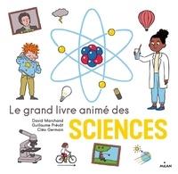 Guillaume Prévôt et David Marchand - Le grand livre animé des sciences.