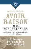 Guillaume Prigent - Avoir raison avec Schopenhauer - Comprendre ses 38 stratagèmes, et contre-attaquer.
