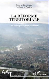 Guillaume Protière - La réforme territoriale - Une politique en faux-semblant ?.