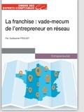Guillaume Proust - La franchise - Le vade-mecum de l'entrepreneur en réseau.