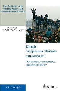 Guillaume Quashie-Vauclin et François-Xavier Petit - Réussir les épreuves d'histoire aux concours - Dissertations, commentaires, épreuves sur dossier.