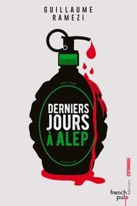 Guillaume Ramezi - Derniers jours à Alep.
