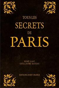 Guillaume Rateau et René Gast - Tous les secrets de Paris.