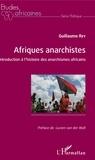 Guillaume Rey - Afriques anarchistes - Introduction à l'histoire des anarchismes africains.