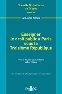 Guillaume Richard - Enseigner le droit public à Paris sous la Troisième République.