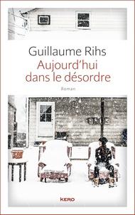 Guillaume Rihs - Aujourd'hui dans le désordre.