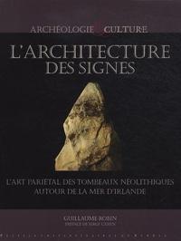 Guillaume Robin - L'architecture des signes - L'art pariétal des tombeaux néolithiques autout de la mer d'Irlande.