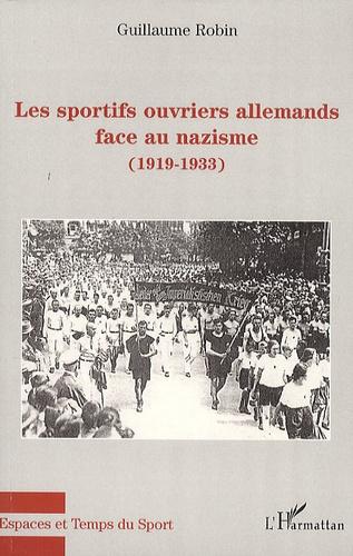 Guillaume Robin - Les sportifs ouvriers allemands face au nazisme (1919-1933).