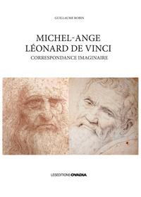 Guillaume Robin - Michel-Ange, Léonard de Vinci - Correspondance imaginaire.