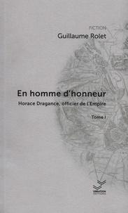 Guillaume Rolet - Horace Dragance, officier de l'Empire Tome 1 : En homme d'honneur.