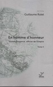 Guillaume Rolet - Horace Dragance, officier de l'Empire Tome 2 : En homme d'honneur.