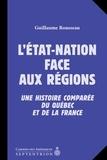Guillaume Rousseau - L'État-nation face aux régions - Une histoire comparée du Québec et de la France.