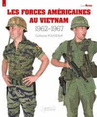 Guillaume Rousseaux - Les forces américaines au Vietnam (1962-1967).