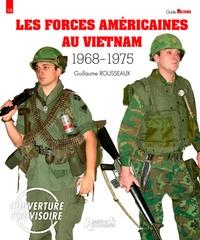 Guillaume Rousseaux - Les forces américaines au Vietnam 1968-1975.