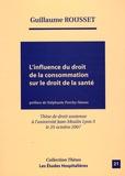 Guillaume Rousset - L'influence du droit de la consommation sur le droit de la santé.