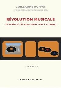 Guillaume Ruffat - Révolution musicale - Les années 67, 68, 69 de Penny Lane à Altamont.