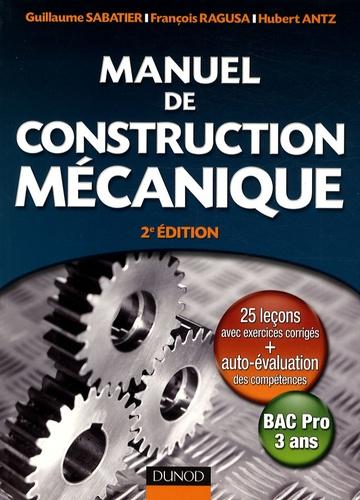 Guillaume Sabatier et François Ragusa - Manuel de construction mécanique - Bac Pro 3 ans.