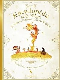 Guillaume Sangay et Vanessa Callico - Encyclopédie de la magie - Enchanteurs, sorcières et créatures magiques.