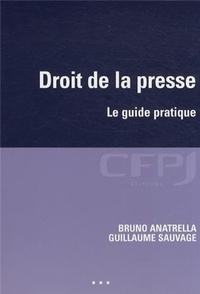 Guillaume Sauvage et Bruno Anatrella - Droit de la presse - Le guide pratique.