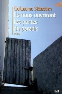 Guillaume Sébastien - Ils nous ouvriront les portes du paradis.