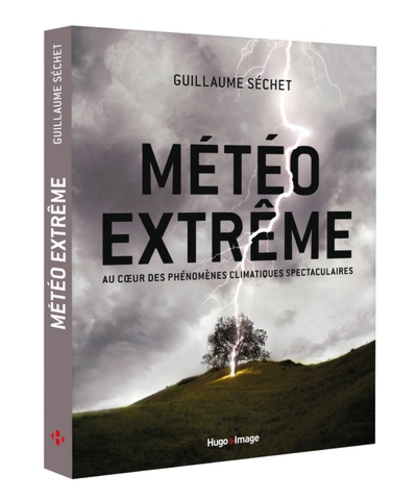 Guillaume Séchet - Météo extrême - Au coeur des phénomenes climatiques spectaculaires.
