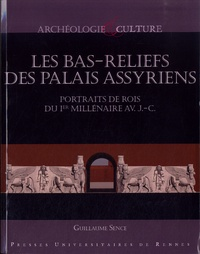 Guillaume Sence - Les bas-reliefs des palais assyriens - Portraits de rois du Ier millénaire avant J-C.