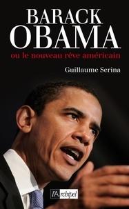Guillaume Serina - Barack Obama, l'Amérique nouvelle.