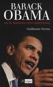 Guillaume Serina - Barack Obama - Ou le nouveau rêve américain.