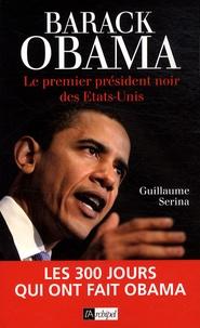 Guillaume Serina - Barack Obama - Le premier président noir des Etats-Unis.
