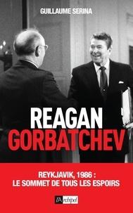 Guillaume Serina et Guillaume Serina - Reagan vs Gorbatchev - Reykjavik, 1986 : le sommet de tous les espoirs.