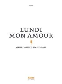 Téléchargement gratuit de livres epub pour Android Lundi mon amour MOBI RTF FB2 9782362794452 par Guillaume Siaudeau en francais
