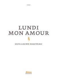 Téléchargement gratuit ebooks epub Lundi mon amour  par Guillaume Siaudeau 9782362794469 (Litterature Francaise)