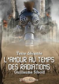 Guillaume Sibold - L'Amour au temps des radiations.