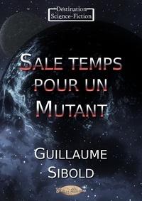 Guillaume Sibold - Sale temps pour un Mutant.