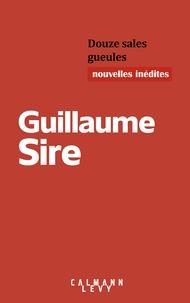 Guillaume Sire - Douze sales gueules.