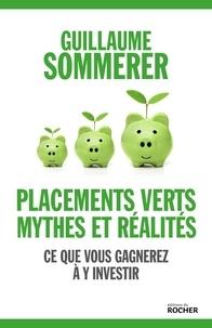 Guillaume Sommerer - Placements verts, mythes et réalités - Ce que vous gagnerez à y investir.