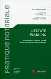 Guillaume Soudey - L'Estate planning - Optimisation civile et fiscale d'une succession internationale.
